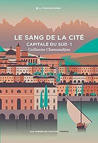 Capitale du sud, tome 1 : Le Sang de la cité par Guillaume Chamanadjian