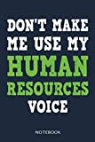 Dont Make Me Use My HR Voice Funny Human Resources Gift: 6x9 Lined Blank Notebook, Funny Human Resources, Boss and Coworker Gifts Journal, Office Gag Gifts for Men and Women