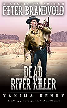 Dead River Killer: A Western Fiction Classic (Yakima Henry Book 8) by [Peter Brandvold]