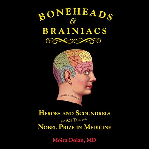 Boneheads and Brainiacs: Heroes and Scoundrels of the Nobel Prize in Medicine  By  cover art