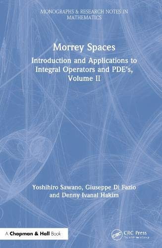 Morrey Spaces: Introduction and Applications to Integral Operators and PDE's, Volume II (Chapman & Hall/CRC Monographs and Research Notes in Mathematics)
