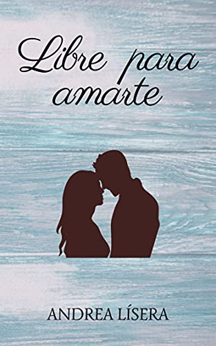 Libre para amarte de Andrea Lísera