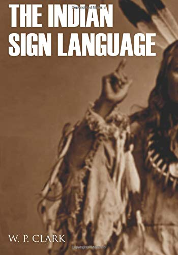 Compare Textbook Prices for The Indian Sign Language Expanded, Annotated  ISBN 9781522015581 by Clark, William Philo