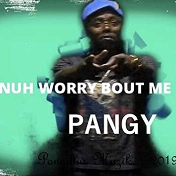 Nuh Worry Bout Me