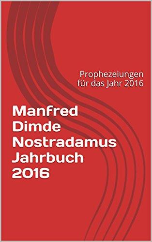 Manfred Dimde  Nostradamus Jahrbuch 2016: Prophezeiungen für das Jahr 2016