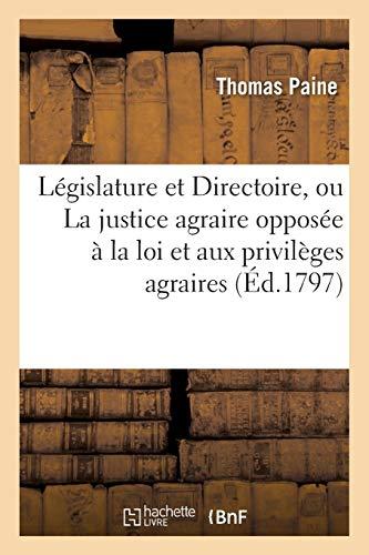 Législature et Directoire, ou La justice agraire opposée à la loi et aux privilèges agraires (Éd.1797)