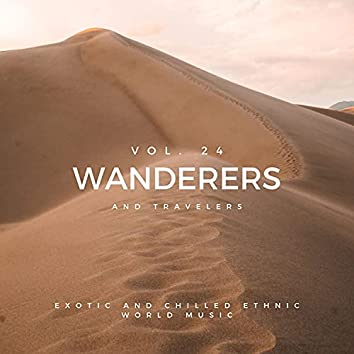 Wanderers And Travelers - Exotic And Chilled Ethnic World Music, Vol. 24