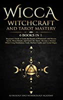 Wicca Witchcraft and Tarot Mastery 6 Books in 1: Beginner's Guide to Learn the Secrets of Witchcraft with Wiccan Spells, Moon Rituals, and Tools Like Tarots. Become a Modern Witch Using Meditation, Cards, Herbal, Candle and Crystal Magic