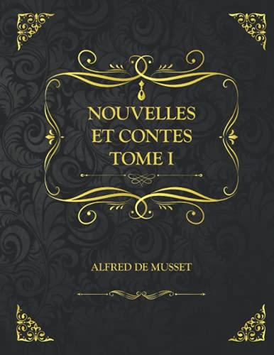 Nouvelles et Contes Tome 1: Edition Collector - Alfred de Musset