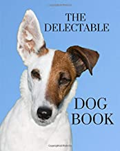 The Delectable Dog Book: A colorful book for seniors with alzheimers or dementia. With many different breeds of dog animals in a big, large print for ... them feel calm with positive affirmations