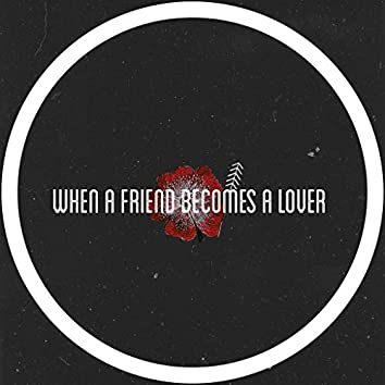 When A Friend Becomes A Lover