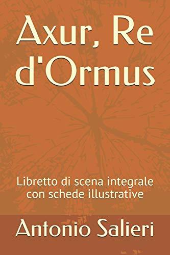 Axur, Re d'Ormus: Libretto di scena integrale con schede illustrative