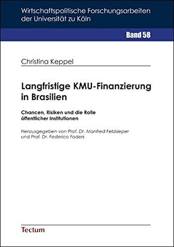 Langfristige KMU-Finanzierung in Brasilien: Chancen, Risiken und die Rolle öffentlicher Institutionen (Wirtschaftspolitische Forschungsarbeiten der Universität zu Köln)