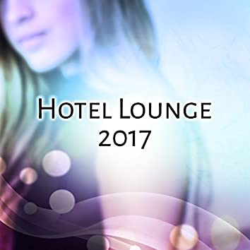 Hotel Lounge 2017 – Ibiza Chill Out, Deep Relaxation, Sexy Chill, Electronic Music, Tropical Chil