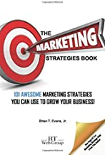 The Marketing Strategies Book: 101 Awesome Marketing Strategies You Can Use To Grow Your Business