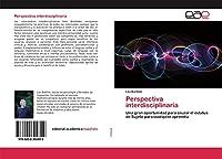 Perspectiva interdisciplinaria: Una gran oportunidad para cruzar el estatus de Sujeto para cualquier aprendiz