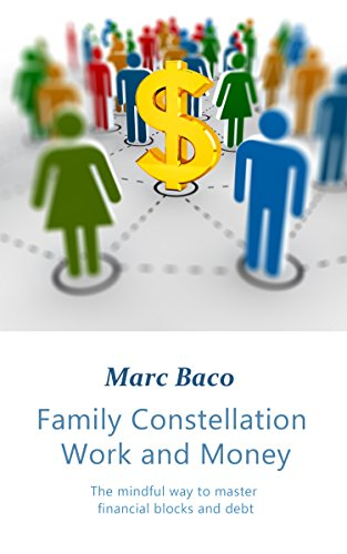 Family Constellation Work and Money: The mindful way to master financial blocks and debt (English Edition)