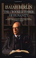 The Crooked Timber of Humanity: Chapters in the History of Ideas