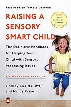 Raising a Sensory Smart Child: The Definitive Handbook for Helping Your Child with Sensory Processing Issues: The Definitive Handbook for Helping Your ... Issues, Revised and Updated Edition by [Lindsey Biel, Nancy K. Peske, Temple Grandin]