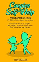 Couples Self-Help: 25 Skills to Build Deeper Connections + Smart Skills for Smart Couples. The Couple's Guide to Staying Away from Counseling and Therapy - 2 Books in 1 -
