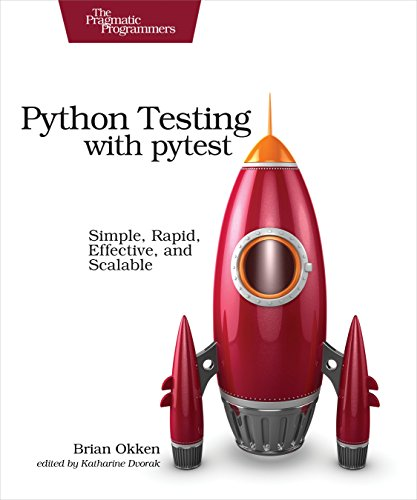 Python Testing with pytest: Simple, Rapid, Effective, and Scalable (English Edition)