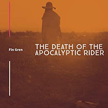 The Death of the Apocalyptic Rider