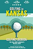 Golfing in Kansas: Golfing Log Book for Local Backyard Golf Enthusiasts and Sports Lovers | Practical Golf Yardage & Score Notebook
