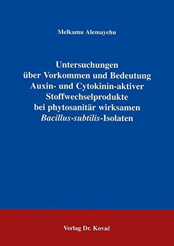 Untersuchungen über Vornamen und Bedeutung Auxin- und Cytokinin-aktiver Stoffwechselprodukte bei phytosanitär wirksamen Bacillus-subtilis-Isolaten . ... Naturwissenschaftliche Forschungsergebnisse)