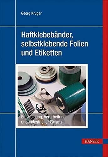 Haftklebebänder, selbstklebende Folien und Etiketten: Entwicklung, Verarbeitung und industrieller Einsatz