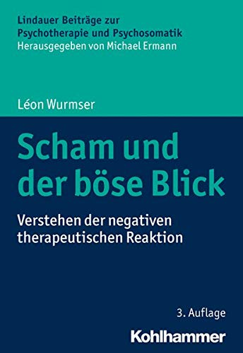 Scham und der böse Blick: Verstehen der negativen therapeutischen Reaktion (Lindauer Beiträge zur Psychotherapie und Psychosomatik)