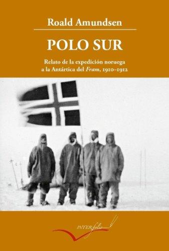 Polo Sur ampliado: Relato de la expedición noruega a la Antártica del Fram, 1910-1912: 13 (Leer y viajar)