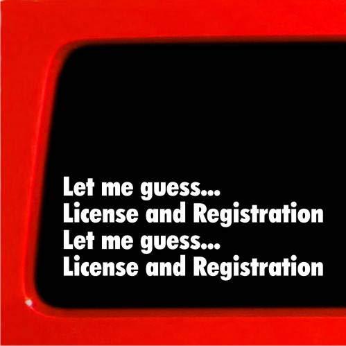Diuangfoong Pegatina 2 Let Me Guess Licencia y Registro Cop Funny Sticker para coche, camión, portátil parachoques calcomanía divertida 39 # 8 pulgadas