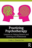 Practicing Psychotherapy: Lessons on Helping Patients and Growing as a Professional