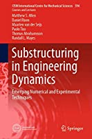 Substructuring in Engineering Dynamics: Emerging Numerical and Experimental Techniques (CISM International Centre for Mechanical Sciences (594))