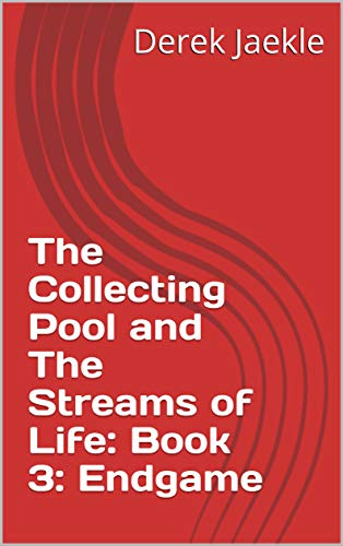 The Collecting Pool and The Streams of Life: Book 3: Endgame (CP&SoL) (English Edition)