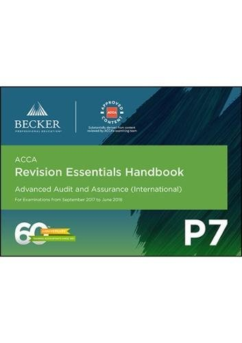 ACCA Approved - P7 Advanced Audit and Assurance (INT) (September 2017 to June 2018 Exams): Revision Essentials Handbook