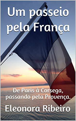Um passeio pela França: De Paris à Corsega, passando pela Provença. (Portuguese Edition)