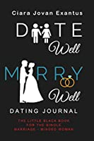 Date Well Marry Well Dating Journal: The Little Black Book for the Single Marriage-Minded Woman
