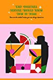easy cocktails everyone should know how to make: these are the cocktail recipes you can always depend on: how to build a cocktail (english edition)