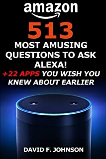 Amazon Alexa 513 Most Amusing Questions to Ask Alexa!