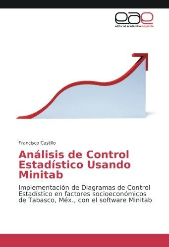 Análisis de Control Estadístico Usando Minitab: Implementación de Diagramas de Control Estadístico en factores socioeconómicos de Tabasco, Méx., con el software Minitab