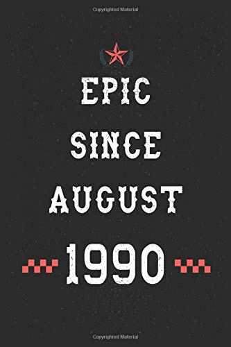 Epic Since August 1990 Notebook: Happy 30th Birthday gift Notebook for your Awesome; Boyfriend Girlfriend, Brother Sister Niece, Classmate/Legengs are ... notes and journaling | Legendary since 1990