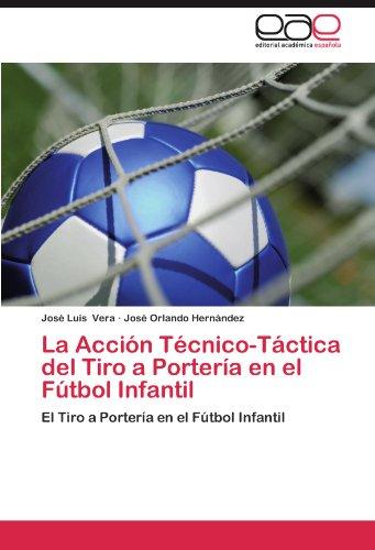 La Accion Tecnico-Tactica del Tiro a Porteria En El Futbol Infantil