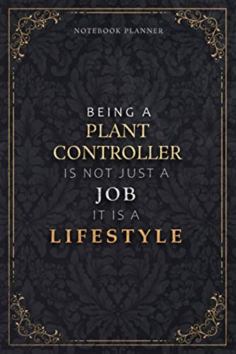 Notebook Planner Being A Plant Controller Is Not Just A Job It Is A Lifestyle Luxury Cover: Daily, Task Manager, 120 Pages, Meal, Hour, 6x9 inch, Weekly, Daily Organizer, 5.24 x 22.86 cm, A5