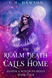 The Realm Death Calls Home: A Reverse Harem Paranormal Romance (Suffer a Witch to Reign Book 4) (Kindle Edition)