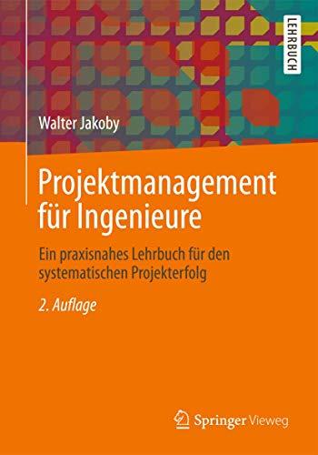 Projektmanagement für Ingenieure: Ein praxisnahes Lehrbuch für den systematischen Projekterfolg