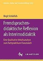 Fremdsprachendidaktische Reflexion als Interimsdidaktik: Eine Qualitative Inhaltsanalyse zum Fachpraktikum Franzoesisch (Literatur-, Kultur- und Sprachvermittlung: LiKuS)