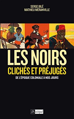 Les Noirs dans l'Histoire - Clichés et préjugés de l'époque coloniale à nos jours