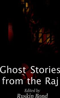 Ghost Stories From The Raj by [Ruskin Bond]