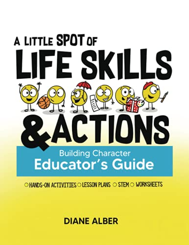 Compare Textbook Prices for A Little SPOT of Life Skills and Actions Educator's Guide: Building Character  ISBN 9781951287696 by Alber, Diane